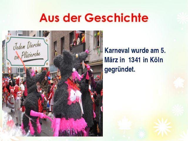 Karneval wurde am 5. März in 1341 in Köln gegründet.