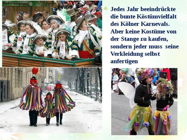 Jedes Jahr beeindrückte die bunte Köstümvielfalt des Kölner Karnevals. Aber k...