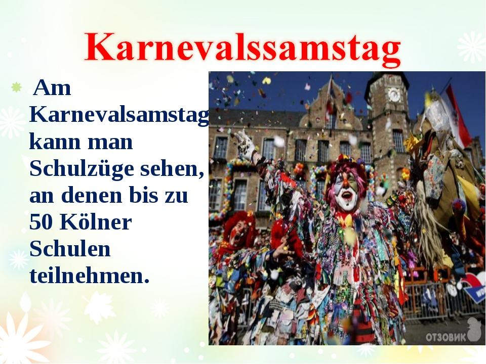 Am Karnevalsamstag kann man Schulzüge sehen, an denen bis zu 50 Kölner Schul...