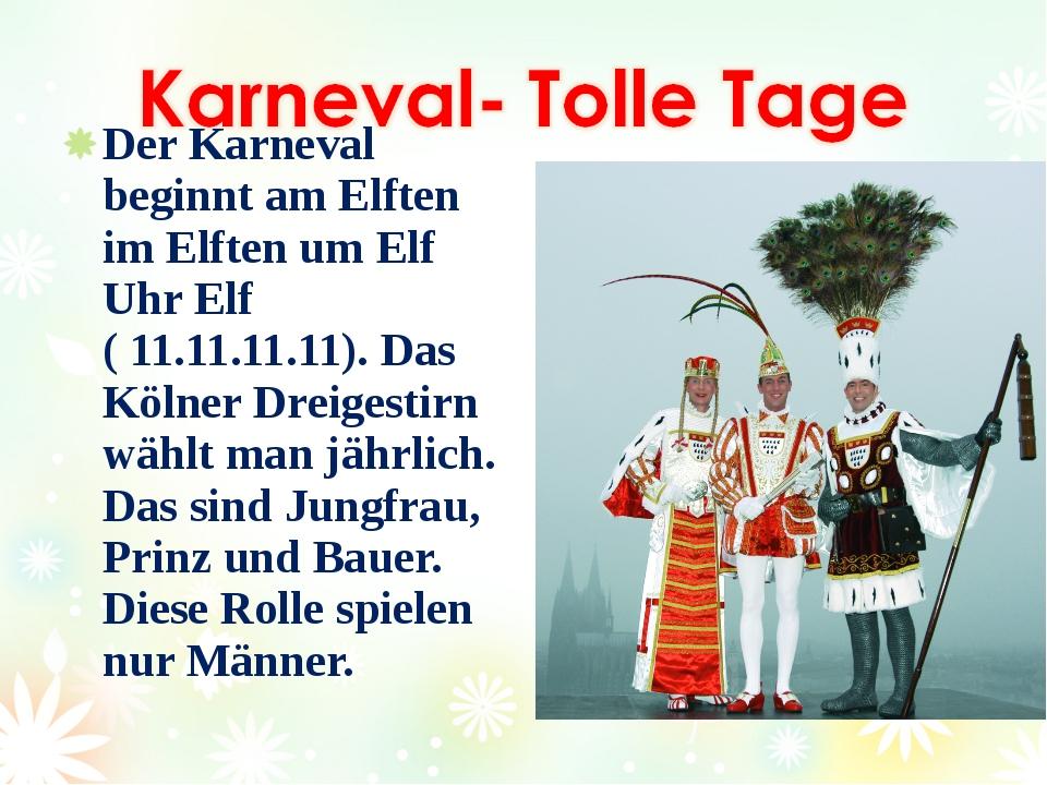Der Karneval beginnt am Elften im Elften um Elf Uhr Elf ( 11.11.11.11). Das K...