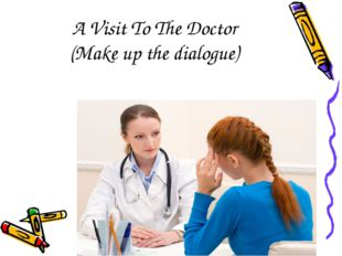 A Visit To The Doctor (Make up the dialogue)