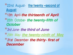 22nd August- the twenty –second of August 13th April-the thirteenth of April