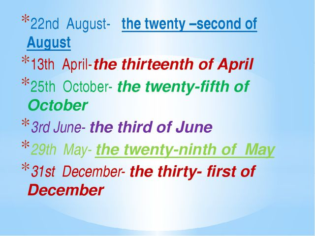 22nd August- the twenty –second of August 13th April-the thirteenth of April...
