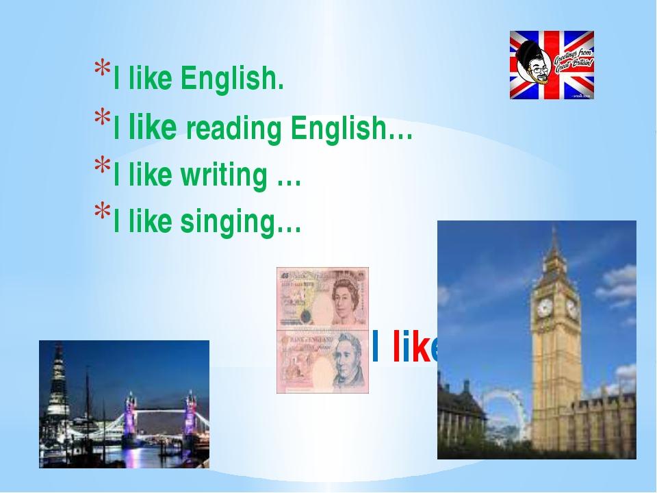 I like English I like English. I like reading English… I like writing … I lik...