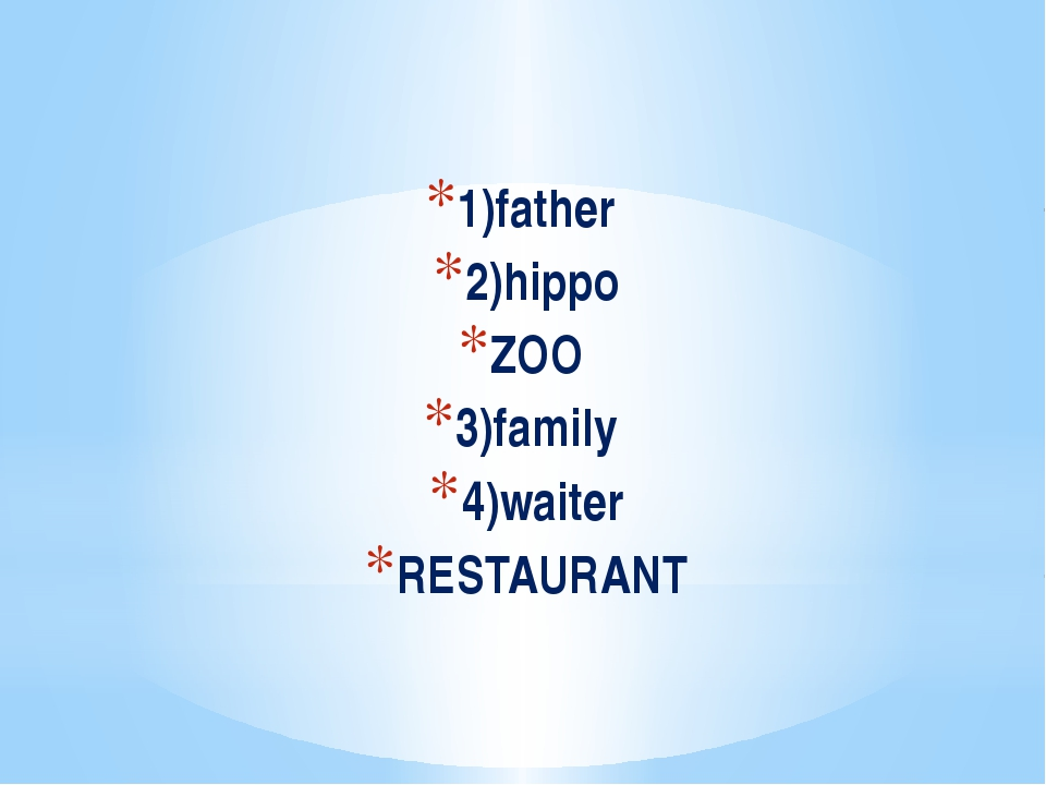 1)father 2)hippo ZOO 3)family 4)waiter RESTAURANT