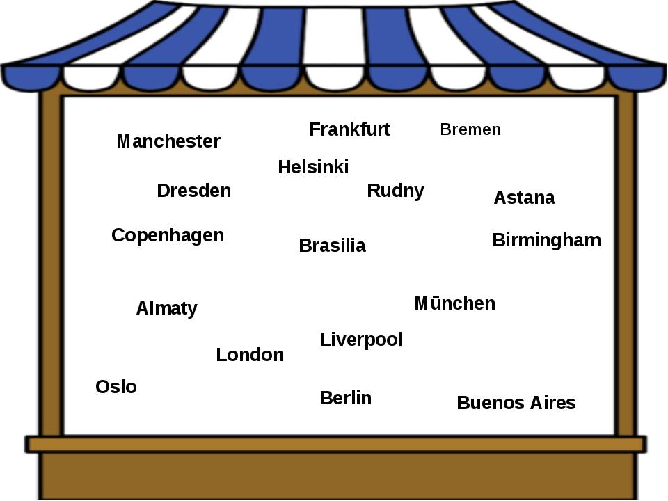 London Birmingham Manchester Bremen Berlin Mūnchen Oslo Buenos Aires Brasilia...