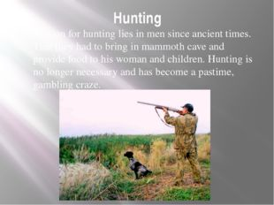 Hunting Passion for hunting lies in men since ancient times. That they had to