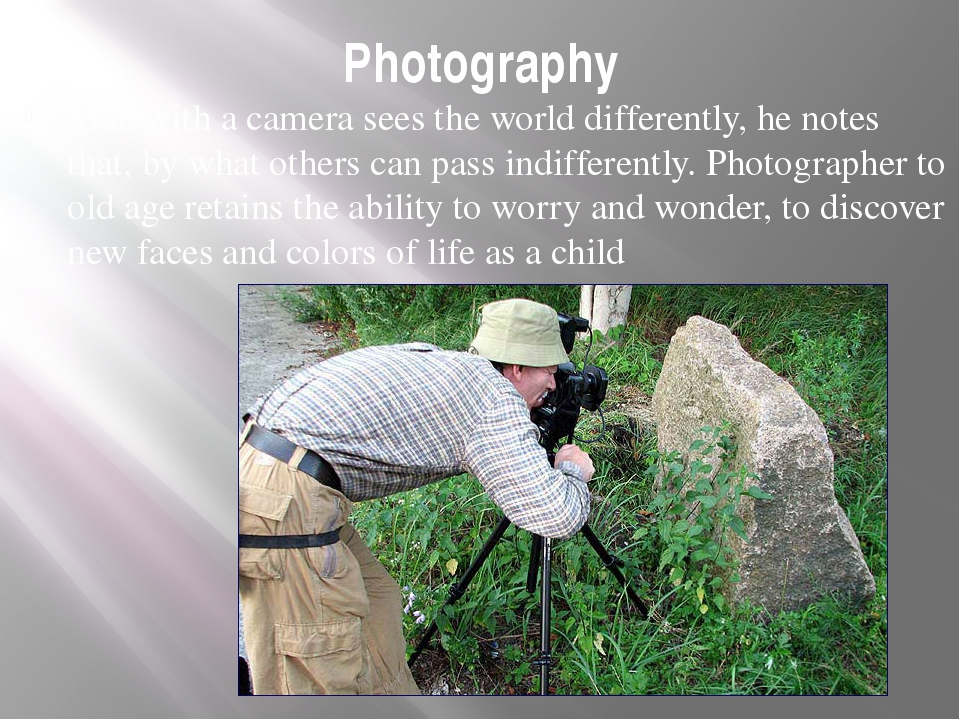 Photography Man with a camera sees the world differently, he notes that, by w...