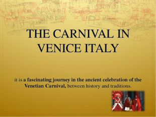 THE CARNIVAL IN VENICE ITALY it is a fascinating journey in the ancient cele