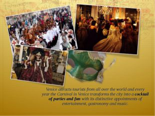Venice attracts tourists from all over the world and every year the Carnival