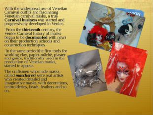 With the widespread use of Venetian Carnival outfits and fascinating Venetian
