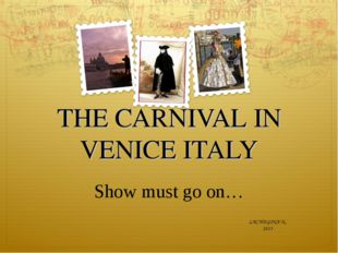 THE CARNIVAL IN VENICE ITALY Show must go on… LACHUGINA N. 2015