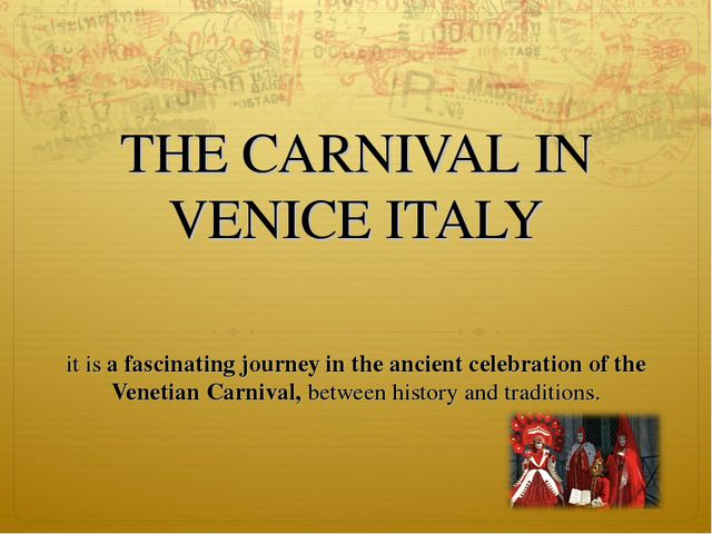 THE CARNIVAL IN VENICE ITALY it is a fascinating journey in the ancient cele...
