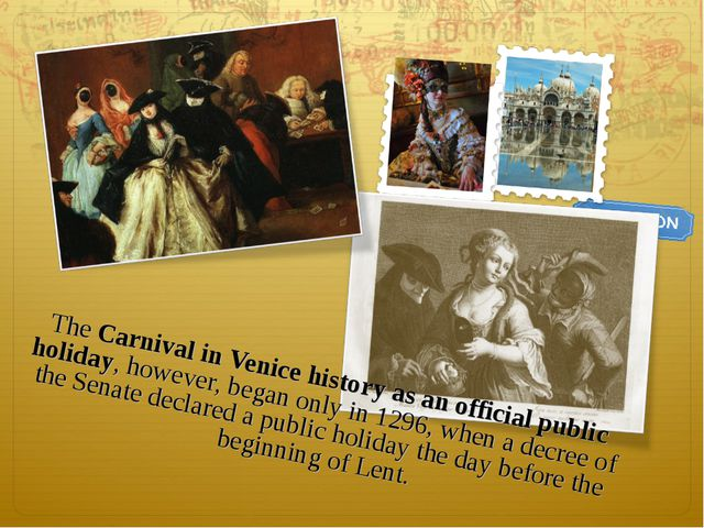 The Carnival in Venice history as an official public holiday, however, began...