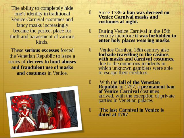 Since 1339 a ban was decreed on Venice Carnival masks and costumes at night....