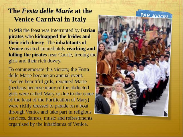 The Festa delle Marie at the Venice Carnival in Italy In 943 the feast was in...