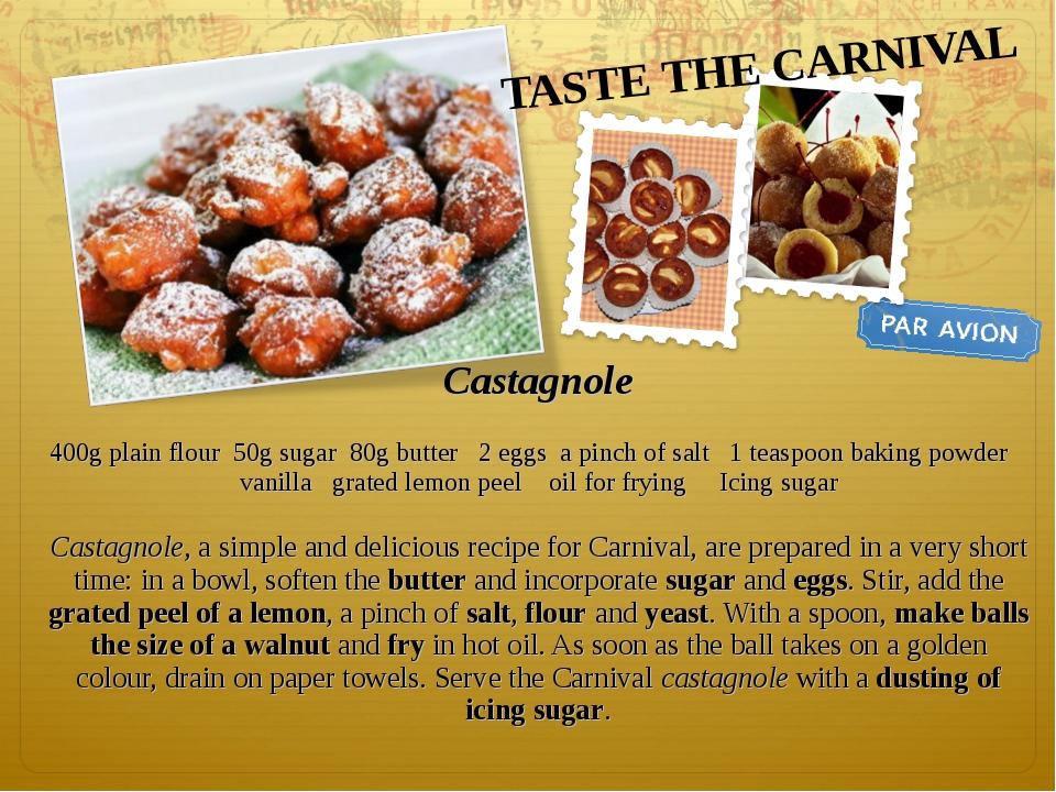 Castagnole  400g plain flour 50g sugar 80g butter 2 eggs a pinch of salt 1 t...