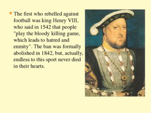 The first who rebelled against football was king Henry VIII, who said in 1542