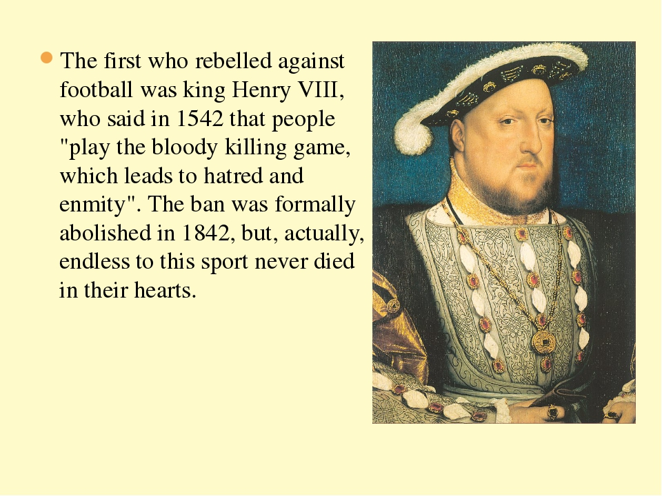 The first who rebelled against football was king Henry VIII, who said in 1542...