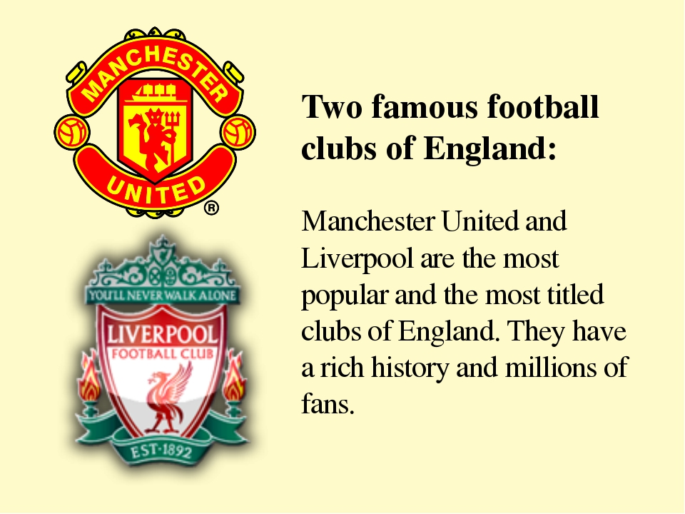 Manchester United and Liverpool are the most popular and the most titled club...