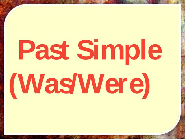 Past Simple (Was/Were)
