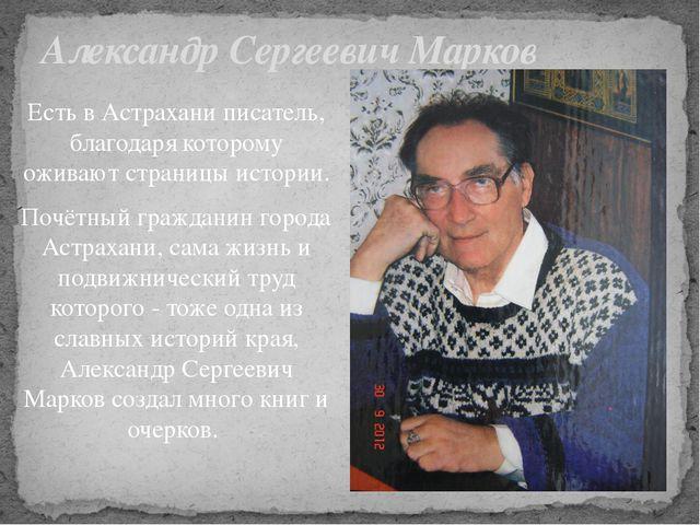 Есть в Астрахани писатель, благодаря которому оживают страницы истории. Почёт...