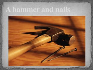 A hammer and nails