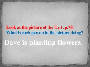Look at the picture of the Ex.1, p.78. What is each person in the picture doi