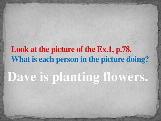 Look at the picture of the Ex.1, p.78. What is each person in the picture doi...