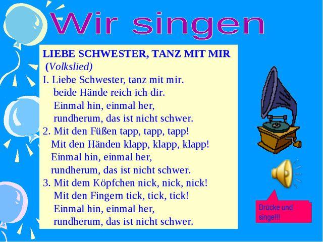 LIEBE SCHWESTER, TANZ MIT MIR (Volkslied) I. Liebe Schwester, tanz mit mir. b...