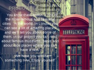 PROLOGUE: You know that London is one of the most famous and beautiful citie