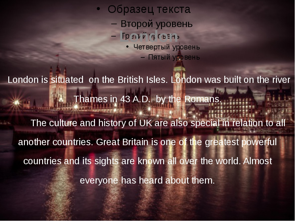 London London is situated on the British Isles. London was built on the rive...