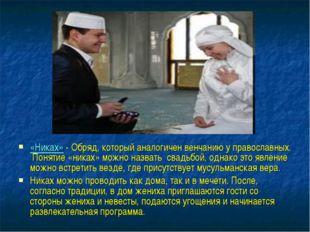 «Никах» - Обряд, который аналогичен венчанию у православных. Понятие «никах»