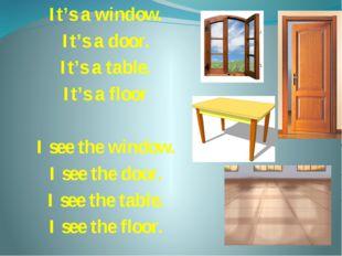 It's a window. It's a door. It's a table. It's a floor I see the window. I se