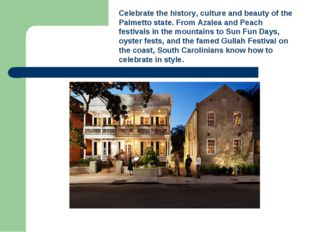 Celebrate the history, culture and beauty of the Palmetto state. From Azalea
