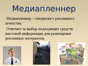 Медиапленнер Медиапленнер – специалист рекламного агентства. Отвечает за выбо