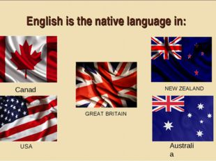 English is the native language in: NEW ZEALAND GREAT BRITAIN Australia Canada