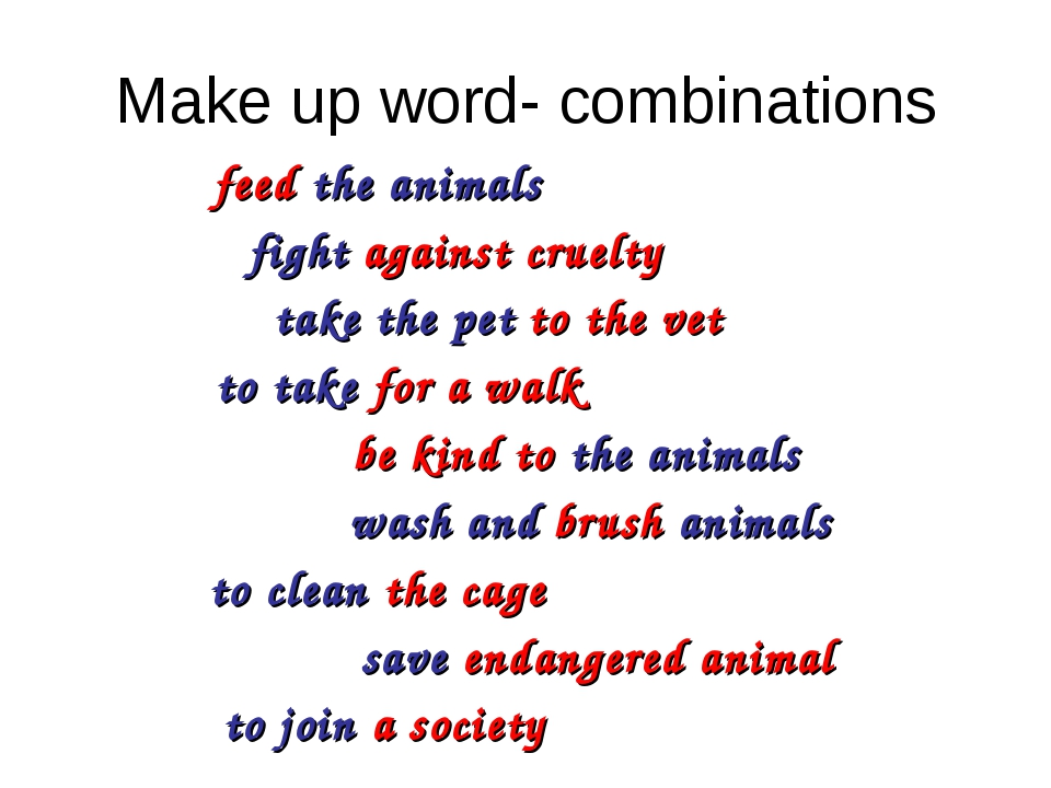 Make up word- combinations feed the animals fight against cruelty take the pe...