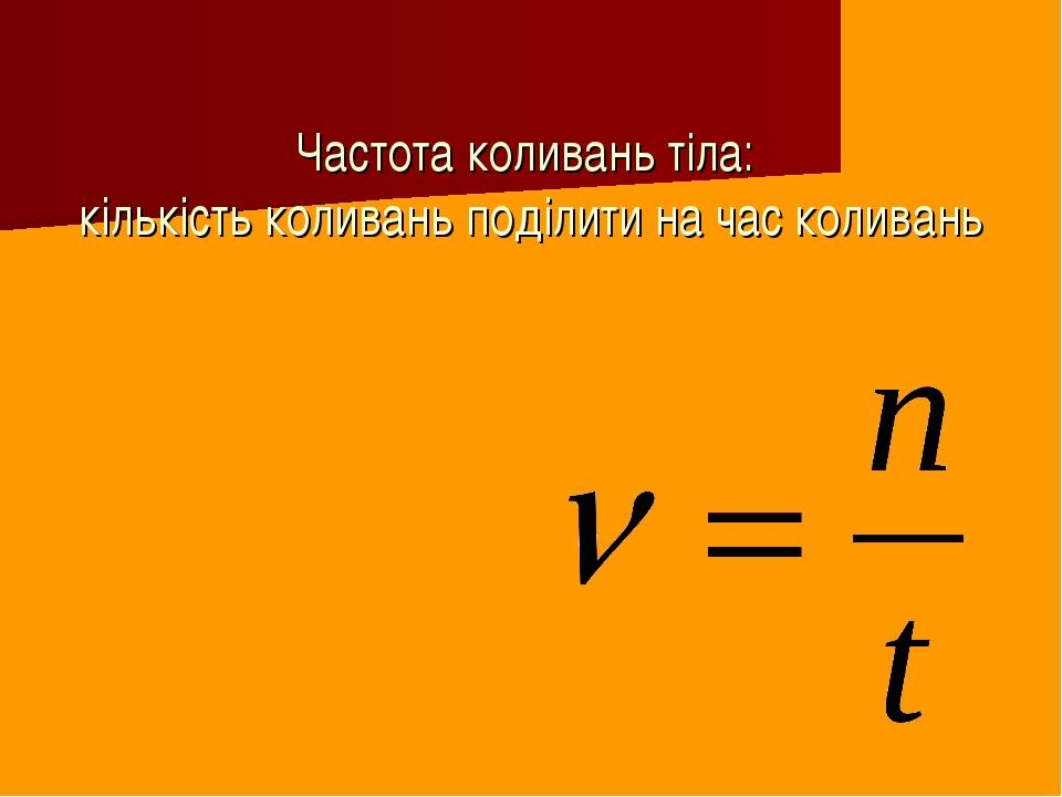 Частота коливань тіла: кількість коливань поділити на час коливань