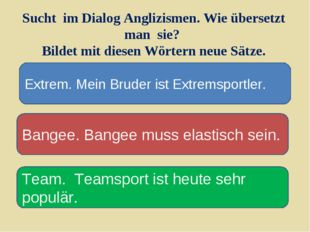 Sucht im Dialog Anglizismen. Wie übersetzt man sie? Bildet mit diesen Wörtern