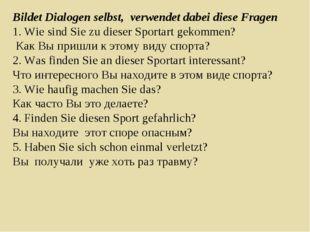 Bildet Dialogen selbst, verwendet dabei diese Fragen Wie sind Sie zu dieser S
