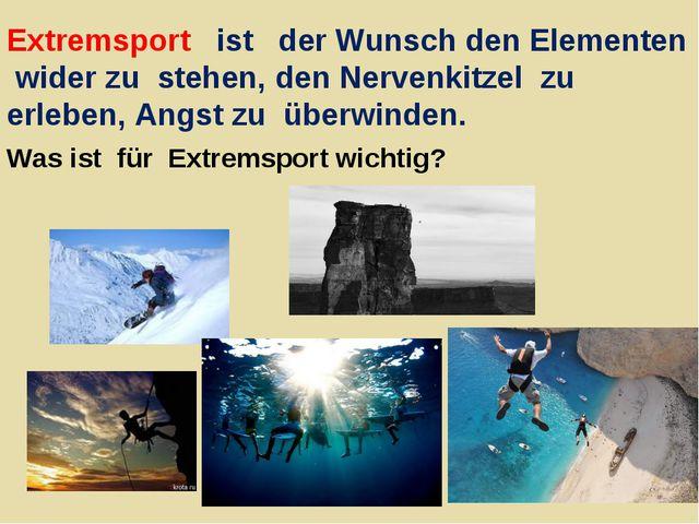 Extremsport ist der Wunsch den Elementen wider zu stehen, den Nervenkitzel zu...