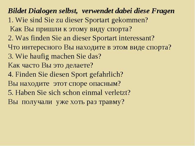 Bildet Dialogen selbst, verwendet dabei diese Fragen Wie sind Sie zu dieser S...