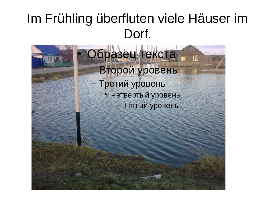 Im Frühling überfluten viele Häuser im Dorf.