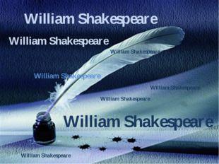 William Shakespeare William Shakespeare William Shakespeare William Shakespea