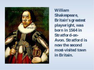 William Shakespeare, Britain's greatest playwright, was born in 1564 in Strat