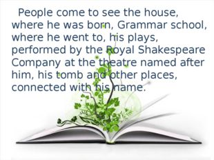 People come to see the house, where he was born, Grammar school, where he we