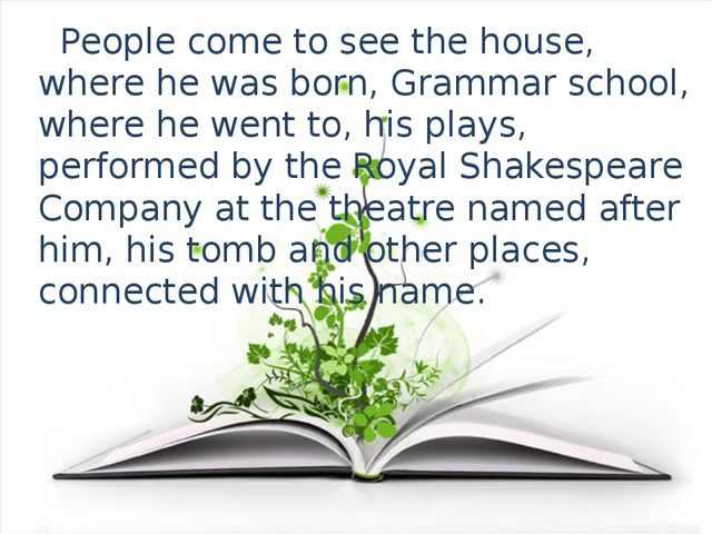 People come to see the house, where he was born, Grammar school, where he we...