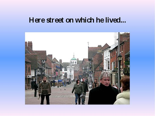 Here street on which he lived...