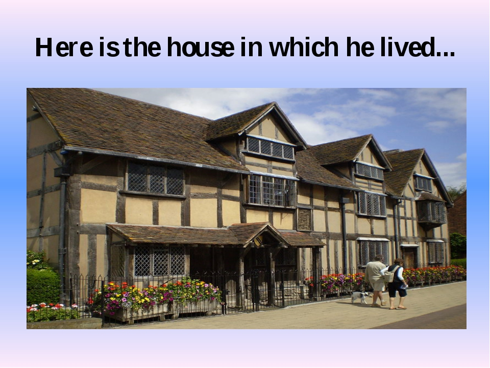 Here is the house in which he lived...